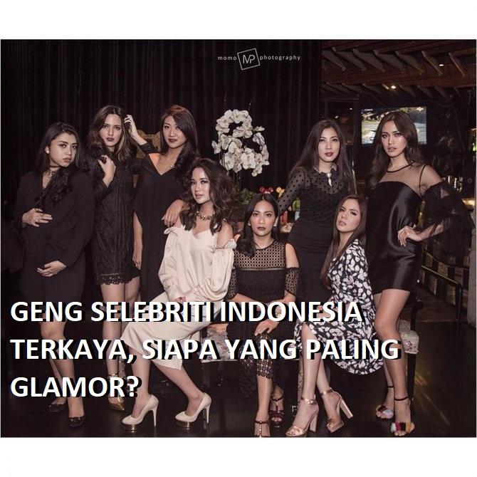 GENG SELEBRITI INDONESIA TERKAYA, SIAPA YANG PALING GLAMOR?