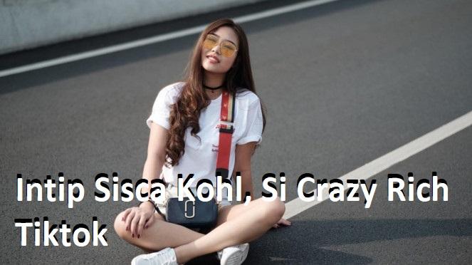 Intip Sisca Kohl, Si Crazy Rich Tiktok